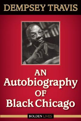 An Autobiography of Black Chicago By Travis, Dempsey